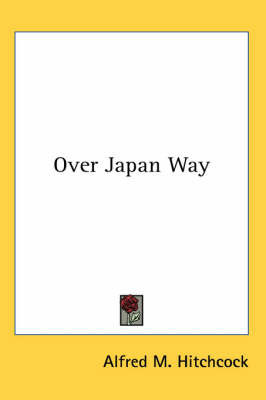 Over Japan Way by Alfred M Hitchcock