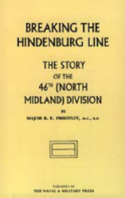 Breaking the Hindenburg Line: The Story of the 46th (North Midland) Division by Raymond E. Priestly