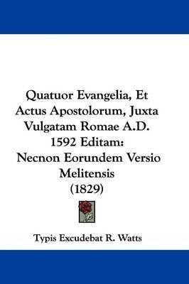 Quatuor Evangelia, Et Actus Apostolorum, Juxta Vulgatam Romae A.D. 1592 Editam: Necnon Eorundem Versio Melitensis (1829) by Typis Excudebat R Watts