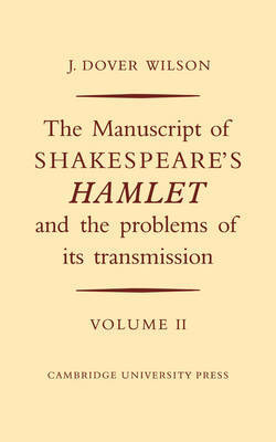 The Manuscript of Shakespeare's Hamlet and the Problems of Its Transmission: Volume II by J Dover Wilson