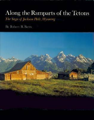 Along the Ramparts of the Tetons by Robert B. Betts