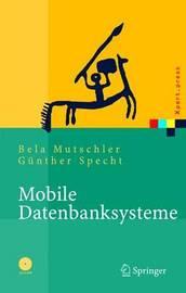 Mobile Datenbanksysteme: Architektur, Implementierung, Konzepte by Bela Mutschler