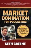Market Domination for Podcasting by Seth Greene