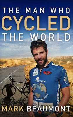 The Man Who Cycled The World by Mark Beaumont image