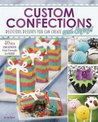 Custom Confections: Delicious Desserts You Can Create and Enjoy by ,Jennifer,M. Besel
