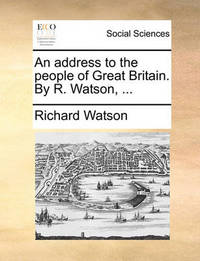 An Address to the People of Great Britain. by R. Watson, by Richard Watson
