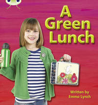 Bug Club Phonics Bug Non-fiction Set 10 A Green Lunch by Emma Lynch