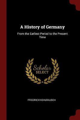 A History of Germany by Friedrich Kohlrausch