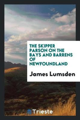 The Skipper Parson on the Bays and Barrens of Newfoundland by James Lumsden