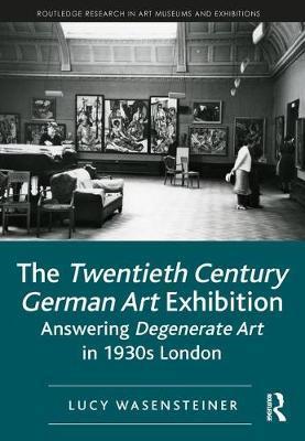 The Twentieth Century German Art Exhibition by Lucy Wasensteiner