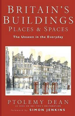 Britain's Buildings, Place and Spaces: The Unseen in the Everyday by Ptolemy Dean image