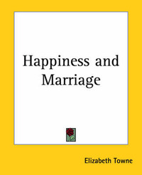 Happiness and Marriage by Elizabeth Towne image