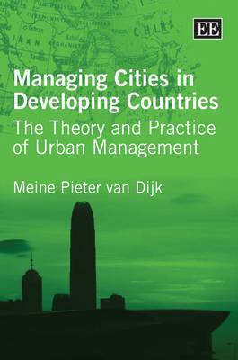 Managing Cities in Developing Countries by Meine Pieter van Dijk