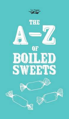 The A-Z of Boiled Sweets by Anon