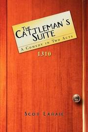The Cattleman's Suite: A Comedy in Two Acts by Scot Lahaie image