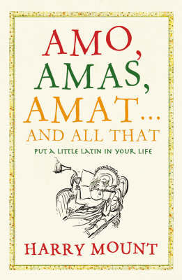 Amo, Amas, Amat ... and All That by Harry Mount image