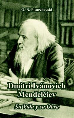 Dmitri Ivanovich Mendeleiev by O. N. Pisarzhevski
