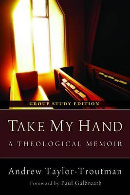 Take My Hand, Group Study Edition by Andrew Taylor-Troutman
