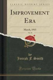 Improvement Era, Vol. 18 by Joseph F. Smith