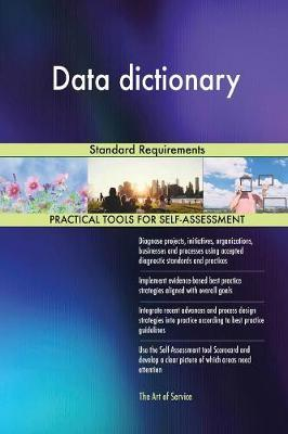 Data Dictionary Standard Requirements by Gerardus Blokdyk