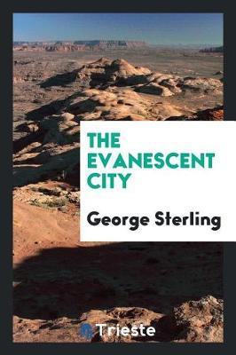 The Evanescent City by George Sterling