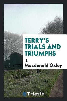 Terry's Trials and Triumphs by J MacDonald Oxley image