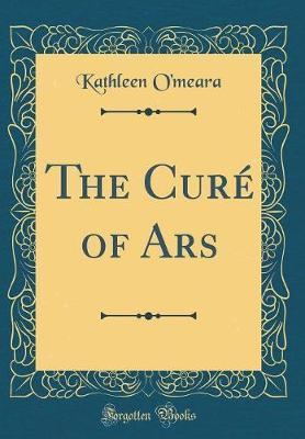 The Cure of Ars (Classic Reprint) by Kathleen O'Meara image