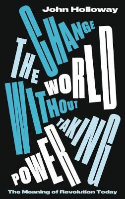 Change the World Without Taking Power by John Holloway image