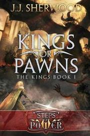 Kings or Pawns by J J Sherwood