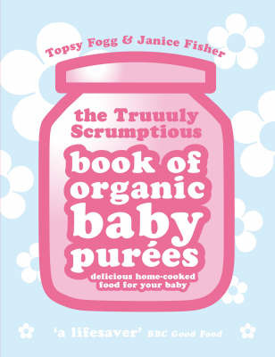 Truuuly Scrumptious Book of Organic Baby Purees by Janice Fisher image