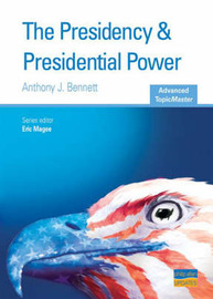 Presidency and Presidential Power by Anthony J Bennett image