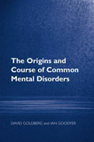 The Origins and Course of Common Mental Disorders by David Goldberg