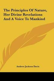 The Principles of Nature, Her Divine Revelations and a Voice to Mankind by Andrew Jackson Davis