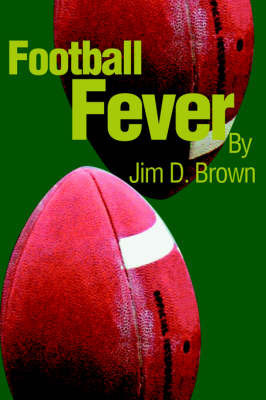 Football Fever by Jim D. Brown