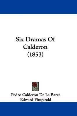 Six Dramas Of Calderon (1853) by Pedro Calderon de la Barca