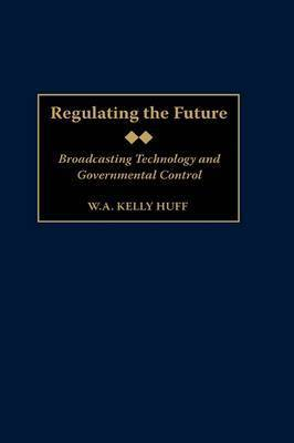 Regulating the Future by W. A. K. Huff