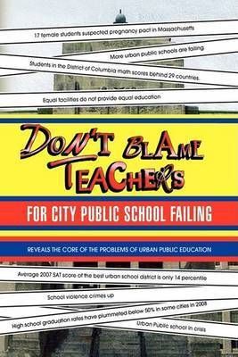 Don't Blame Teachers for City Public School Failing by Dr. Justin Liu