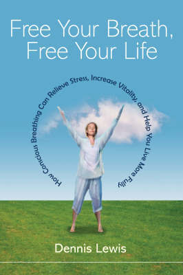 Free Your Breath, Free Your Life by Dennis Lewis