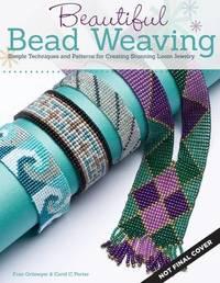 Beautiful Bead Weaving by Carol C Porter