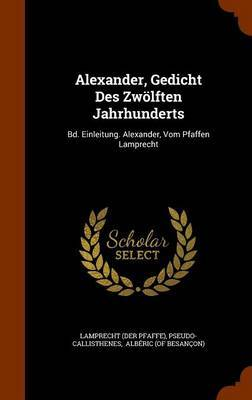 Alexander, Gedicht Des Zwolften Jahrhunderts by Lamprecht (Der Pfaffe)