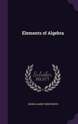Elements of Algebra by George Albert Wentworth