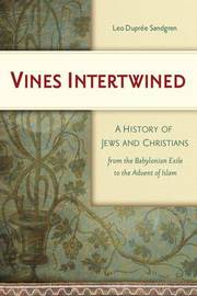 Vines Intertwined: A History of Jews and Christians from the Babylonian Exile to the Advent of Islam by Leo Dupree Sandgren image