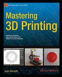 Mastering 3D Printing by Joan Horvath
