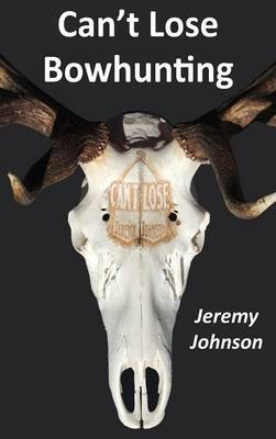 Can't Lose Bowhunting by Jeremy Johnson