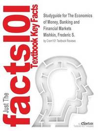 Studyguide for the Economics of Money, Banking and Financial Markets by Mishkin, Frederic S., ISBN 9780133862492 by Cram101 Textbook Reviews image