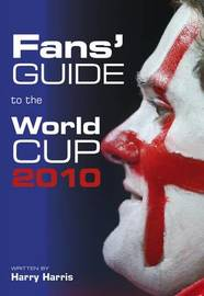 Fans' Guide to the World Cup 2010 by Harry Harris image