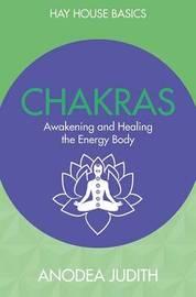 Chakras: Seven Keys to Awakening and Healing the Energy Body by Anodea Judith