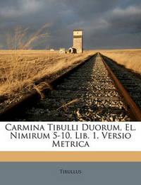 Carmina Tibulli Duorum, El. Nimirum 5-10. Lib. 1. Versio Metrica by Tibullus