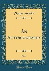 An Autobiography, Vol. 3 (Classic Reprint) by Margot Asquith image