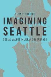 Imagining Seattle by Serin D. Houston